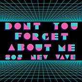 Don't You Forget About Me (80's New Wave) by Various Artists