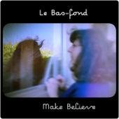 Make Believe by Le Bas-Fond
