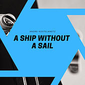 A Ship Without A Sail de Andre Kostelanetz