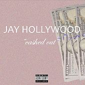 Cashed Out by Jay Hollywood