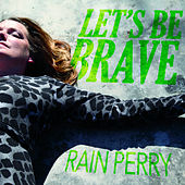 Let's Be Brave van Rain Perry