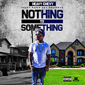 Nothing to Something by Heavy Chevy