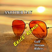 Another Day (Ericé Remix) by Gulf Stream Riders and Ericé