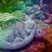 64 Outdoors for Indoors by Relaxing Spa Music