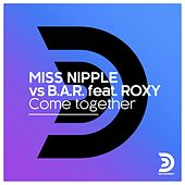 Come Together by Miss Nipple vs. B.A.R.