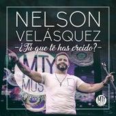 Tú Que Te Has Creído? de Nelson Velasquez