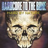 Hardcore to the Bone (Hard by Nature) by Various Artists