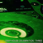 Deep House Celebration, Three (Top Selection) by Various Artists