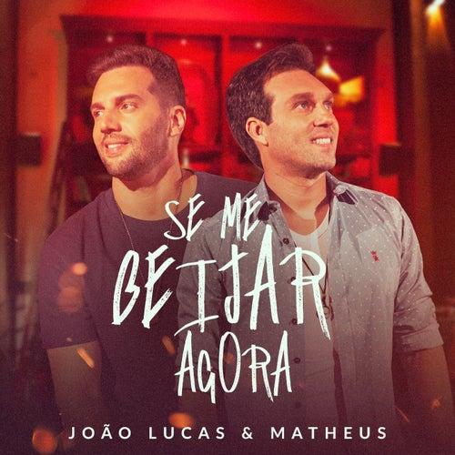 Se Me Beijar Agora (Ao Vivo) by João Lucas & Matheus
