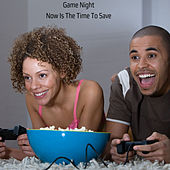 Now Is The Time To Save by Gamenight