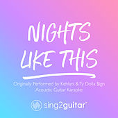 Nights Like This (Originally Performed by Kehlani & Ty Dolla $ign) (Acoustic Guitar Karaoke) de Sing2Guitar