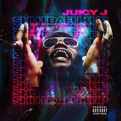 ShutDaFukUp von Juicy J