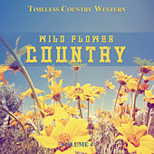 Timeless Country Western: Wild Flower Country, Vol. 4 by Various Artists