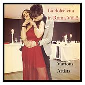 La Dolce Vita in Roma Vol. 2 (All Tracks Remastered) by Various Artists