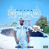 Never Settle for Less by Yung Boss E