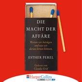 Die Macht der Affäre - Warum wir betrügen und was wir daraus lernen können (Ungekürzt) von Esther Perel