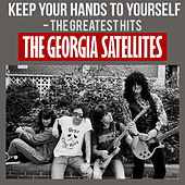 Keep Your Hands to Yourself - The Greatest Hits by Georgia Satellites