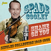 Shame on You: Singles Collection (1945-1952) by Spade Cooley