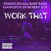 Work That (feat. Baby Bash, Gangsta D & Robby Ice) de Insane Segall
