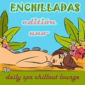 Enchilladas - Daily Spa Chillout Lounge - Editión Uno by Various Artists
