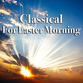 Classical For Easter Morning de Various Artists