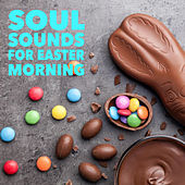 Soul Sounds For Easter Morning di Various Artists