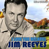 I Love You Because (Remastered) by Jim Reeves
