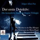 Der erste Detektiv: Die komplette Auguste Dupin-Trilogie von Edgar Allan Poe