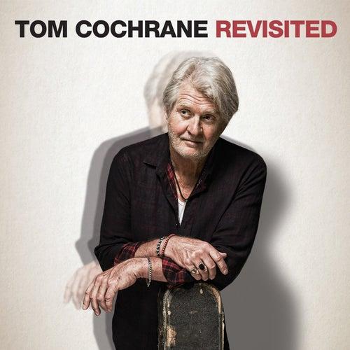 Tom Cochrane Revisited by Tom Cochrane