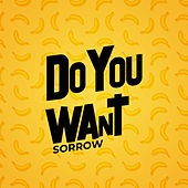 Do you want by Sorrow