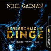 Zerbrechliche Dinge - Geschichten und Wunder (Ungekürzt) von Neil Gaiman