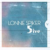 Five by Lonnie Spiker