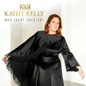 Wer lacht überlebt von Kathy Kelly
