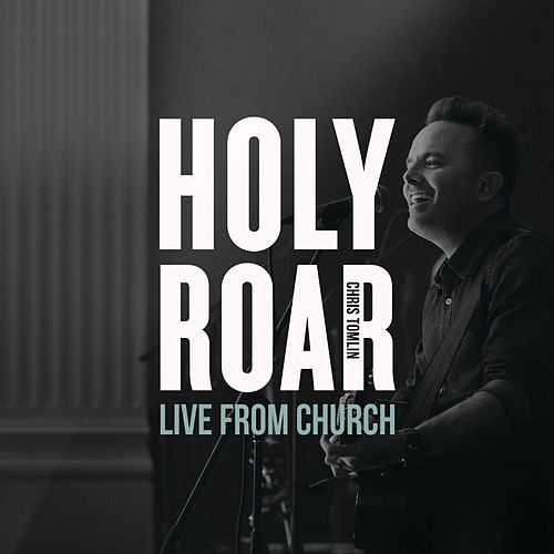 Holy Roar: Live From Church by Chris Tomlin