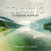 Relaxing Classical Playlist: Prelude to Calm by Various Artists