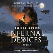Infernal Devices - Mortal Engines, Book 3 (Unabridged) von Philip Reeve