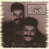 My Brother's Keeper by Walter & Scotty