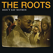 Don't Say Nuthin van The Roots