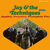 Apples, Peaches, Pumpkin Pie by Jay & The Techniques