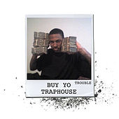 Buy Yo Traphouse by Trouble