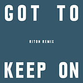 Got To Keep On (Riton Remix) by The Chemical Brothers