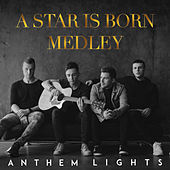 A Star Is Born Medley: Shallow / Always Remember Us This Way by Anthem Lights