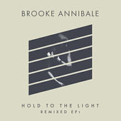 Hold to the Light (Remixed EP1) by Brooke Annibale