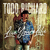 Live Your Life by Todd Richard