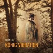 König Vibration von Seha Eks