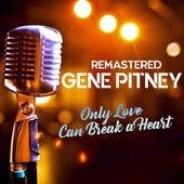 Only Love Can Break a Heart de Gene Pitney