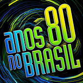 Anos 80 no Brasil by Various Artists
