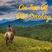On Top Of Old Smokey Country Songs von Various Artists