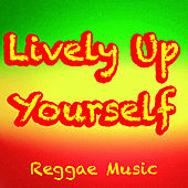 Lively Up Yourself Reggae Music by Various Artists