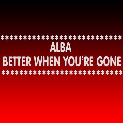 Better When You're Gone de Alba